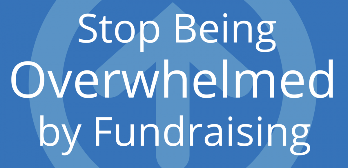 Stop Being Overwhelmed By Fundraising
