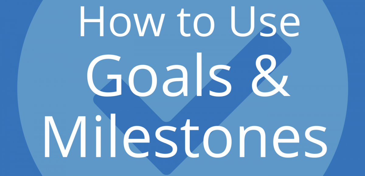 How to Use Goals and Milestones